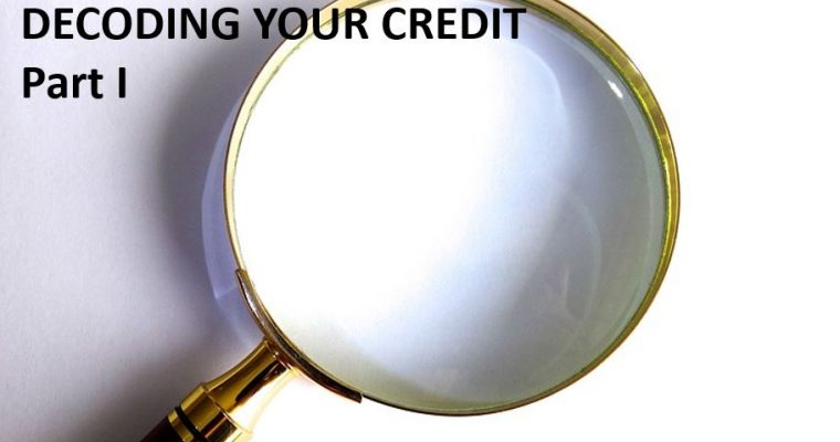 DECODING YOUR CREDIT – Part I Credit Basics