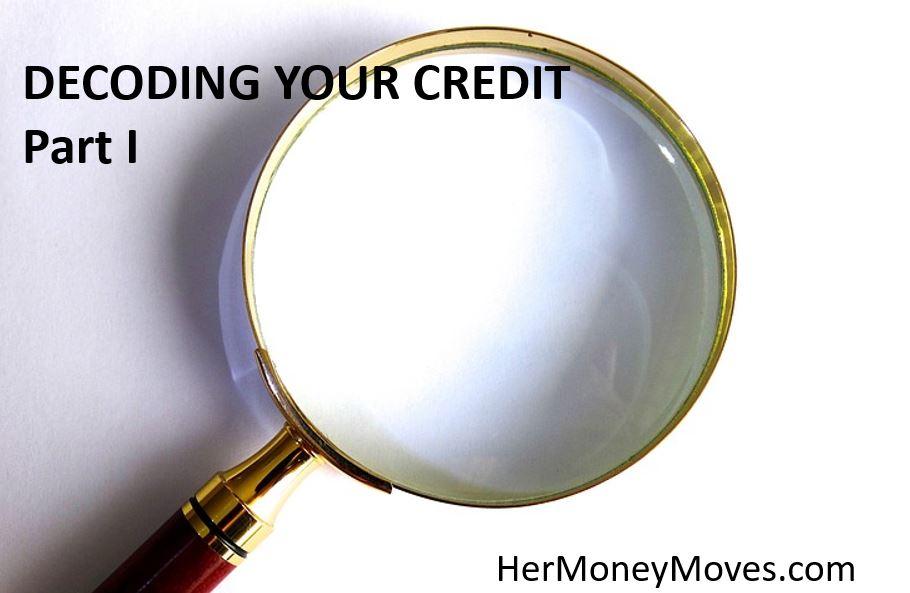 DECODING YOUR CREDIT – Part I Credit Basics