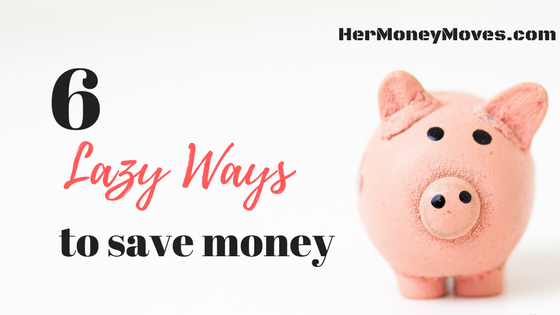 6 Lazy Ways to Save Money