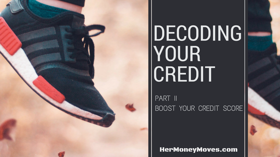 DECODING YOUR CREDIT – Part II BOOST YOUR CREDIT