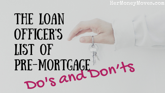 The Loan Officer's List of Pre-Mortgage Do's and Don'ts